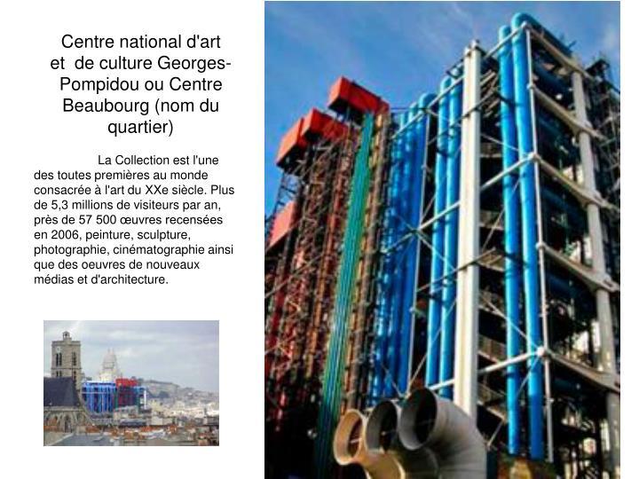 Centre national d'art et de culture Georges-Pompidou ou Centre Beaubourg (nom du quartier)