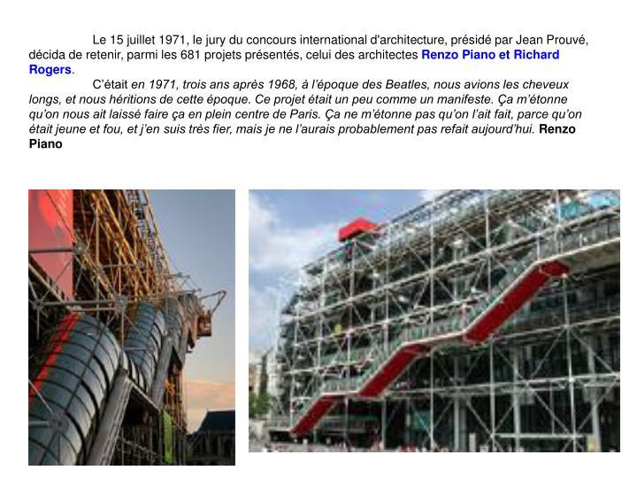 Le 15 juillet 1971, le jury du concours international d'architecture, prsid par Jean Prouv, dcida de retenir, parmi les 681 projets prsents, celui des architectes