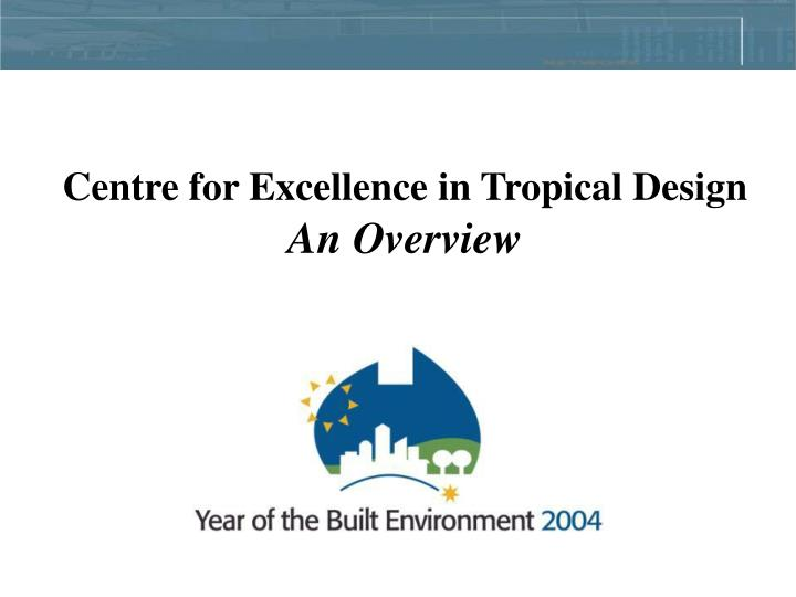 Centre for Excellence in Tropical Design