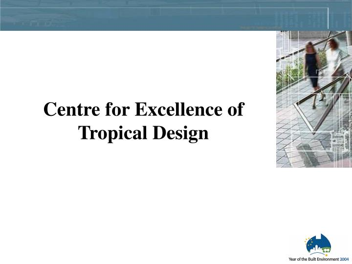 Centre for Excellence of Tropical Design
