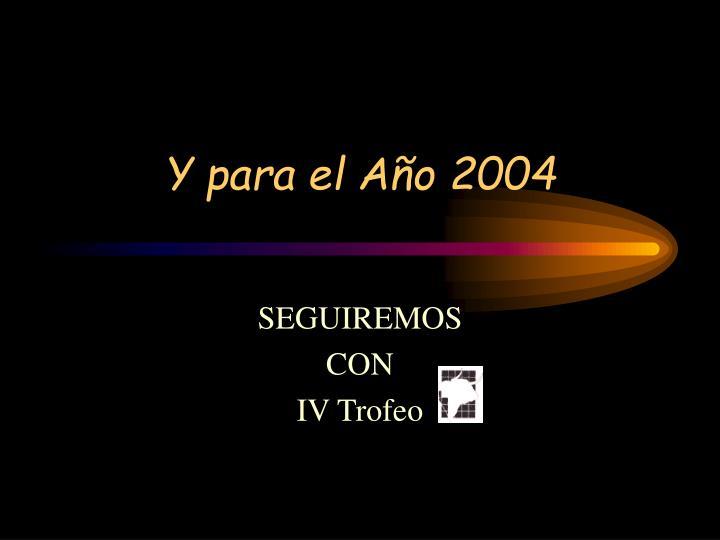 Y para el Año 2004