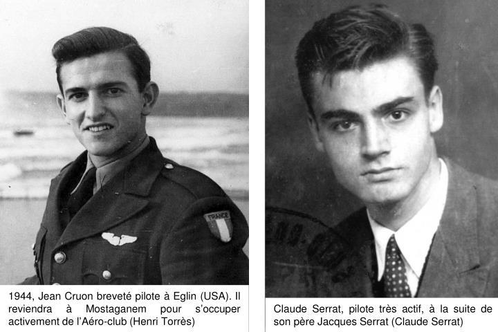 1944, Jean Cruon breveté pilote à Eglin (USA). Il reviendra à Mostaganem pour s