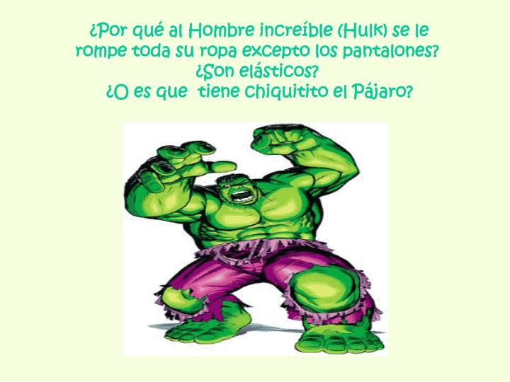 ¿Por qué al Hombre increíble (Hulk) se le