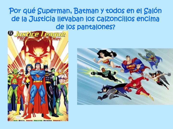 Por qué Superman, Batman y todos en el Salón