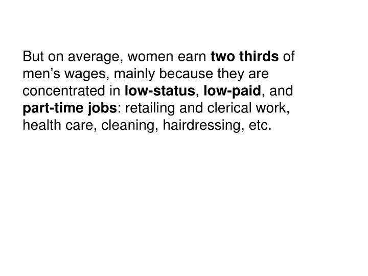 But on average, women earn