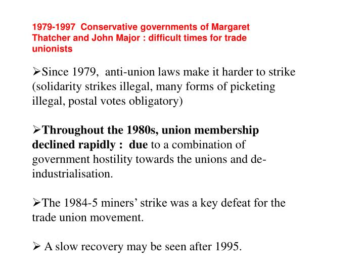 1979-1997  Conservative governments of Margaret Thatcher and John Major : difficult times for trade unionists