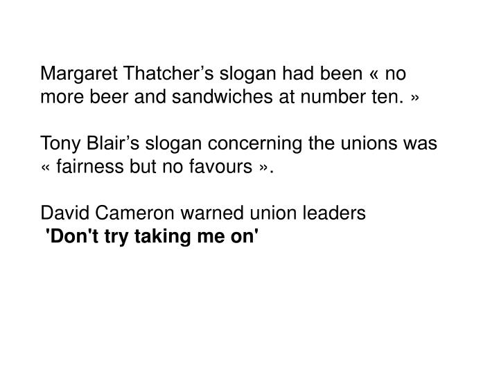 Margaret Thatcher's slogan had been « no more beer and sandwiches at number ten. »