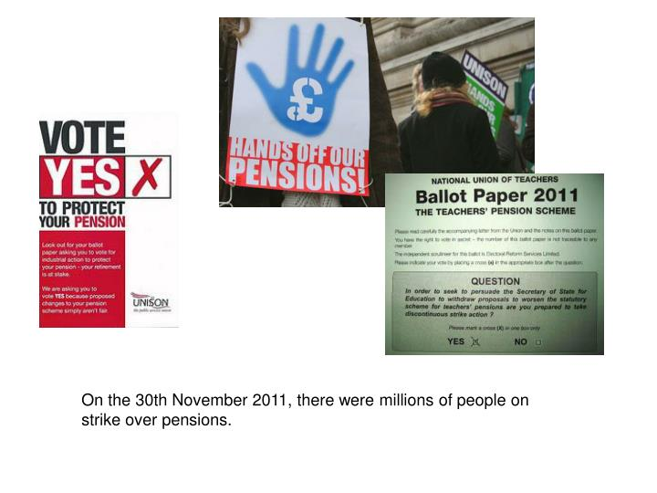 On the 30th November 2011, there were millions of people on strike over pensions.