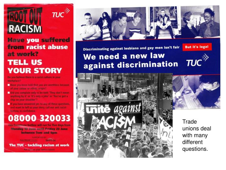 Trade unions deal with many different questions.