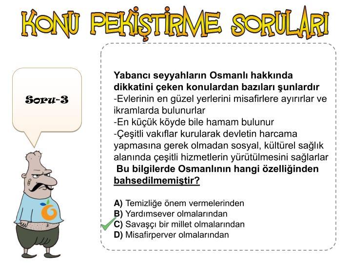 Yabancı seyyahların Osmanlı hakkında dikkatini çeken konulardan bazıları şunlardır