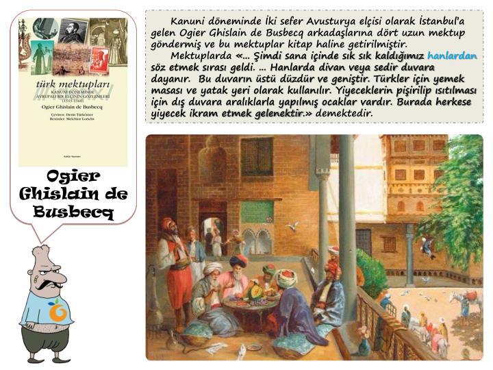 Kanuni döneminde İki sefer Avusturya elçisi olarak İstanbul'a