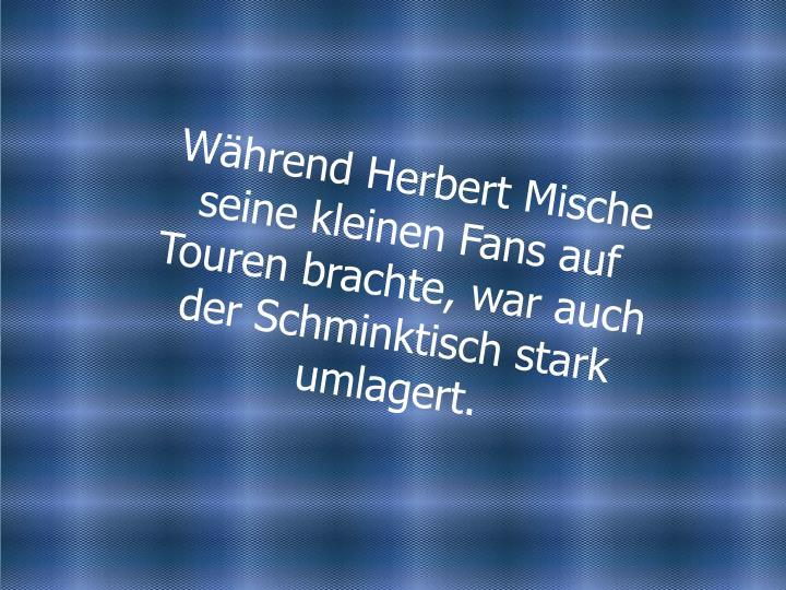Während Herbert Mische seine kleinen Fans auf Touren brachte, war auch der Schminktisch stark umlagert.