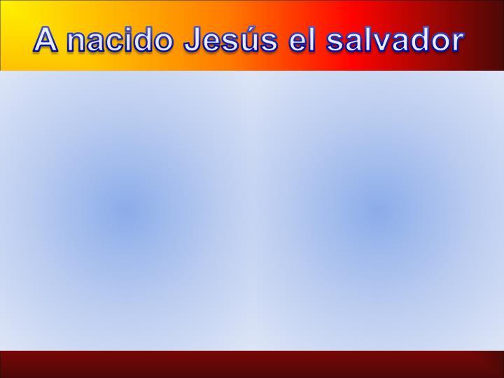 A nacido Jesús el salvador