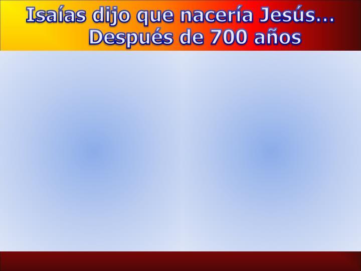 Isaías dijo que nacería Jesús…