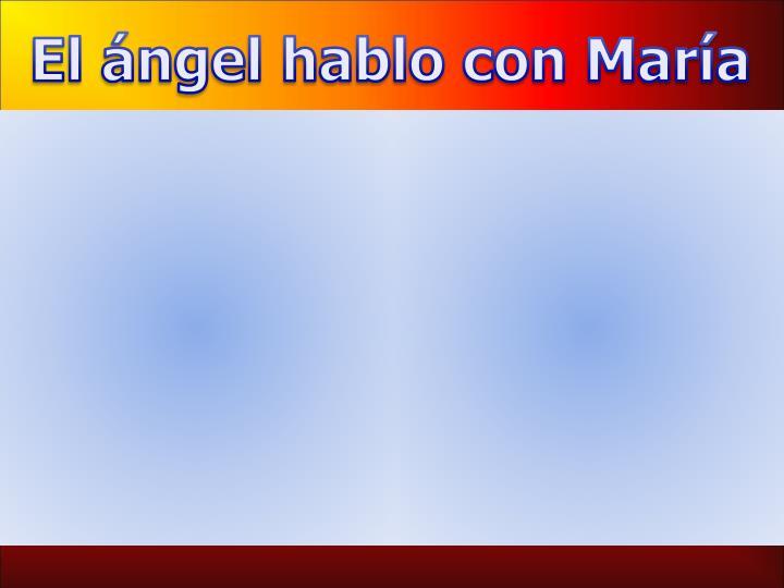 El ángel hablo con María