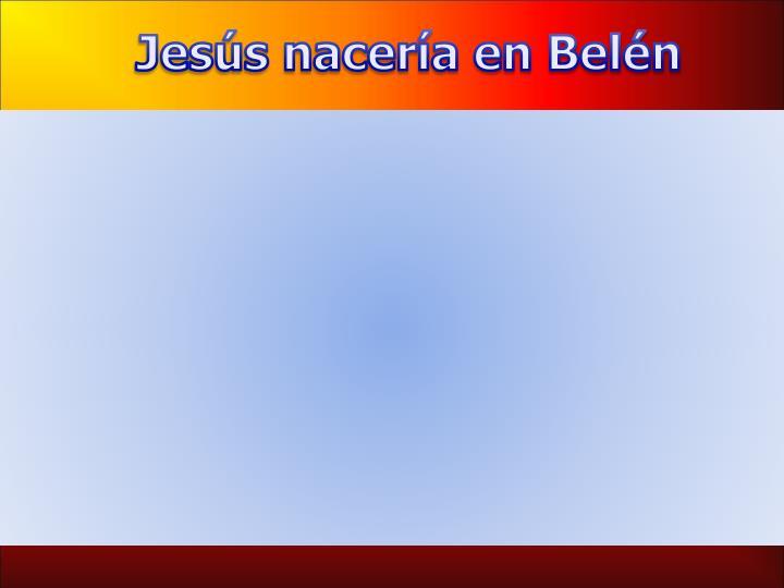 Jesús nacería en Belén