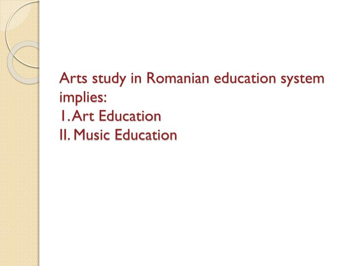 Arts study in Romanian education system  implies:
