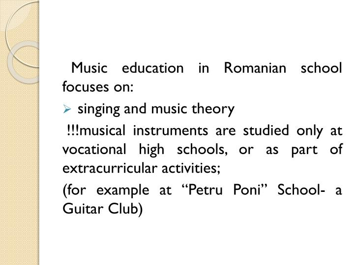 Music education in Romanian school focuses on: