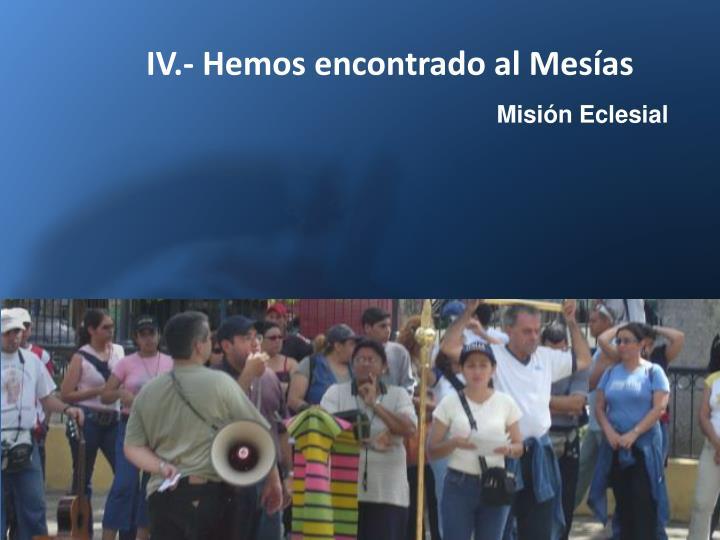 IV.- Hemos encontrado al Mesías