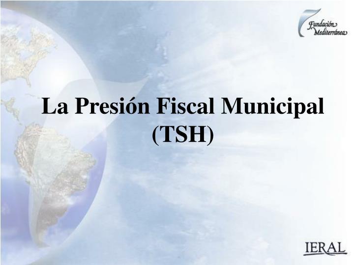 La Presión Fiscal Municipal (TSH)