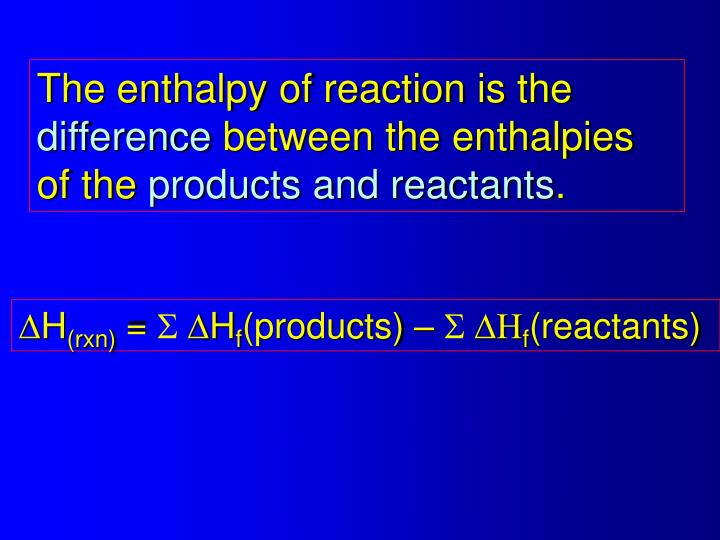 The enthalpy of reaction is the