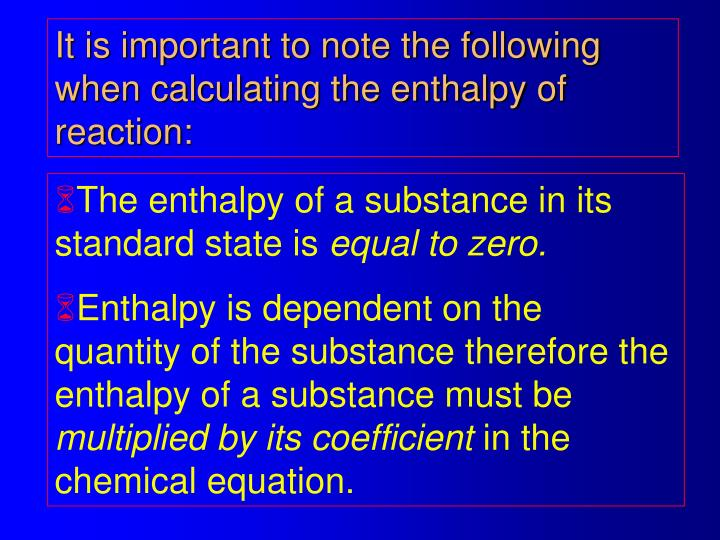 It is important to note the following when calculating the enthalpy of reaction: