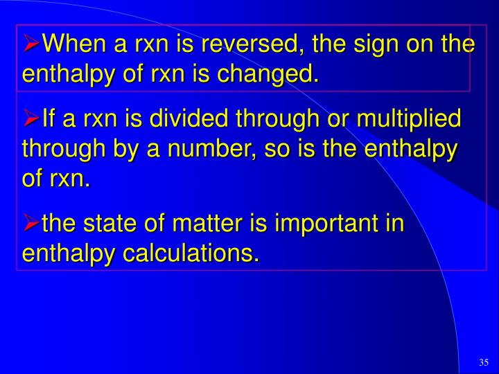 When a rxn is reversed, the sign on the enthalpy of rxn is changed.
