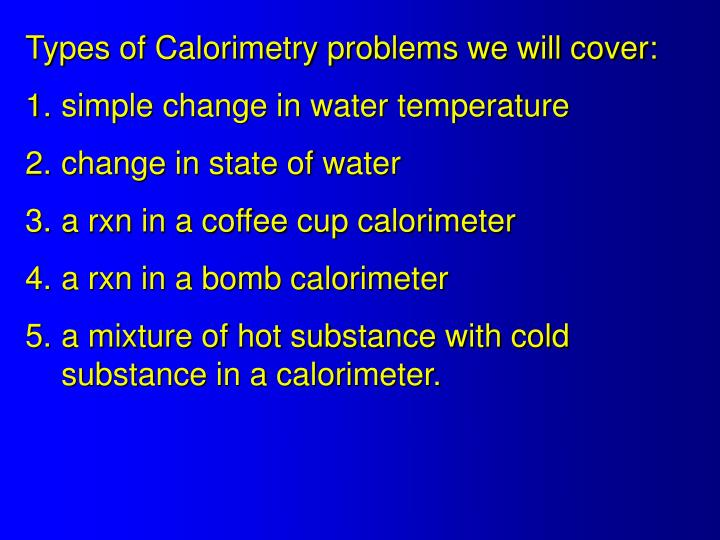 Types of Calorimetry problems we will cover: