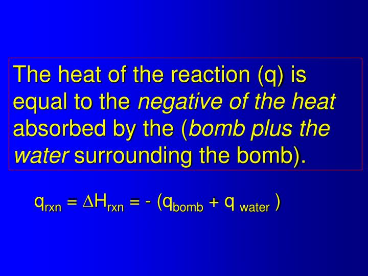 The heat of the reaction (q) is equal to the
