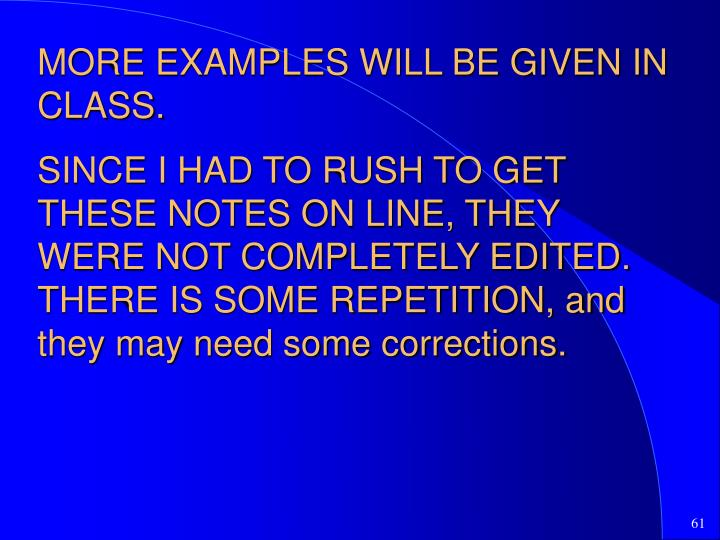 MORE EXAMPLES WILL BE GIVEN IN CLASS.