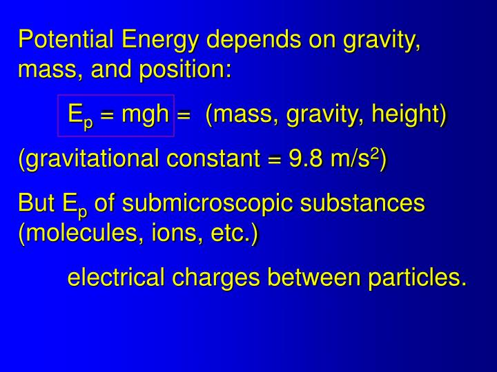 Potential Energy depends on gravity, mass, and position: