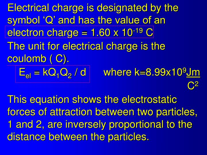 Electrical charge is designated by the symbol 'Q' and has the value of an electron charge = 1.60 x 10