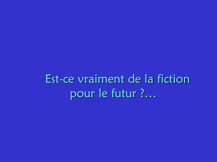 Est-ce vraiment de la fiction