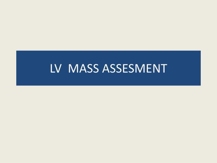 LV  MASS ASSESMENT