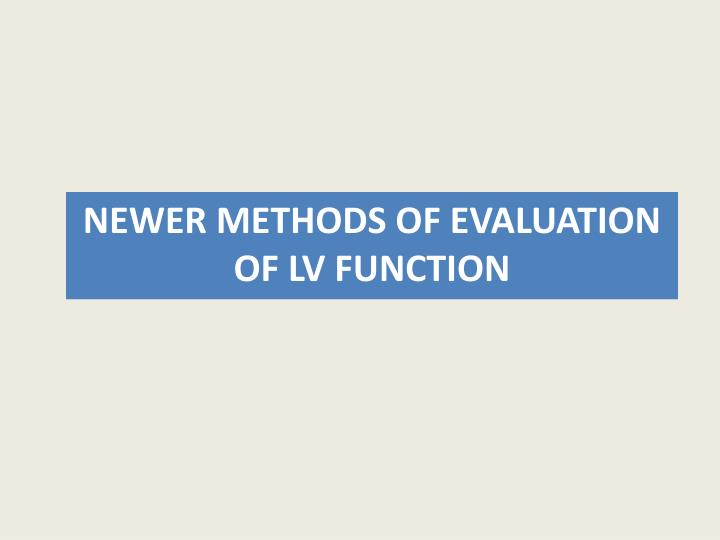 NEWER METHODS OF EVALUATION    OF LV FUNCTION