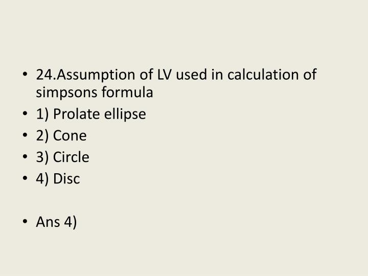 24.Assumption of LV used in calculation of