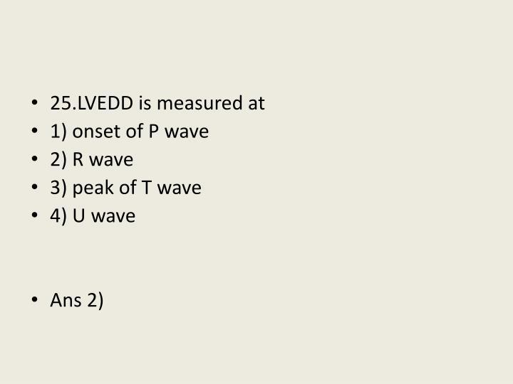 25.LVEDD is measured at