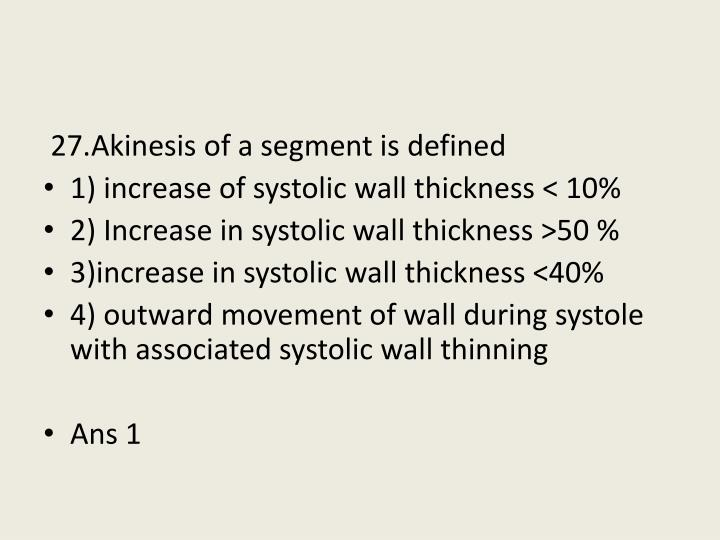 27.Akinesis of a segment is defined