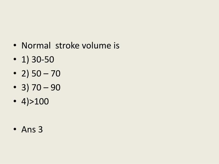 Normal  stroke volume is