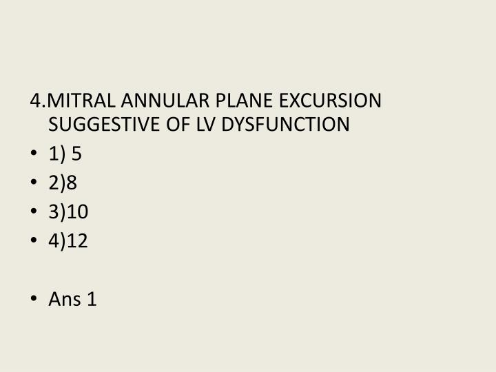4.MITRAL ANNULAR PLANE EXCURSION SUGGESTIVE OF LV DYSFUNCTION