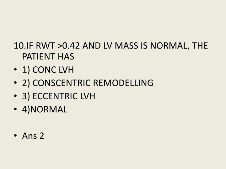 10.IF RWT >0.42 AND LV MASS IS NORMAL, THE PATIENT HAS