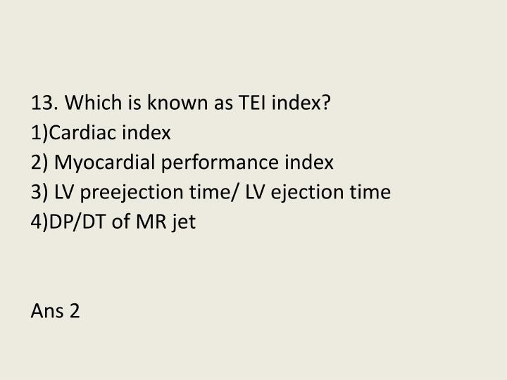 13. Which is known as TEI index?