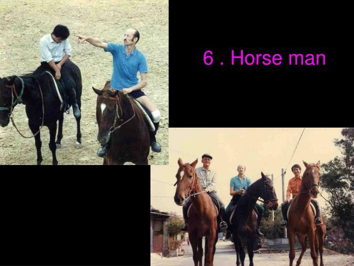 6 . Horse man