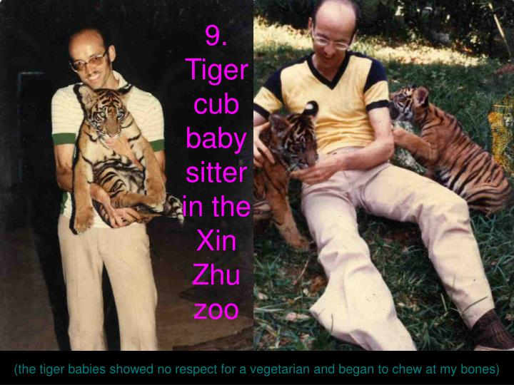 9. Tiger cub babysitter in the Xin Zhu zoo