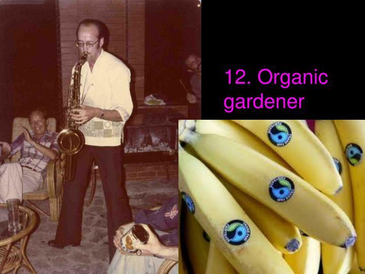 12. Organic gardener