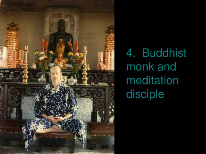 4.  Buddhist monk and meditation disciple