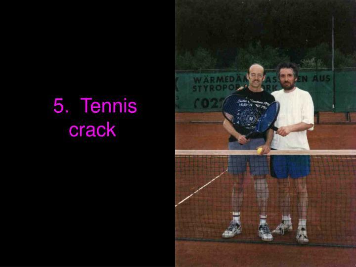 5. Tennis crack
