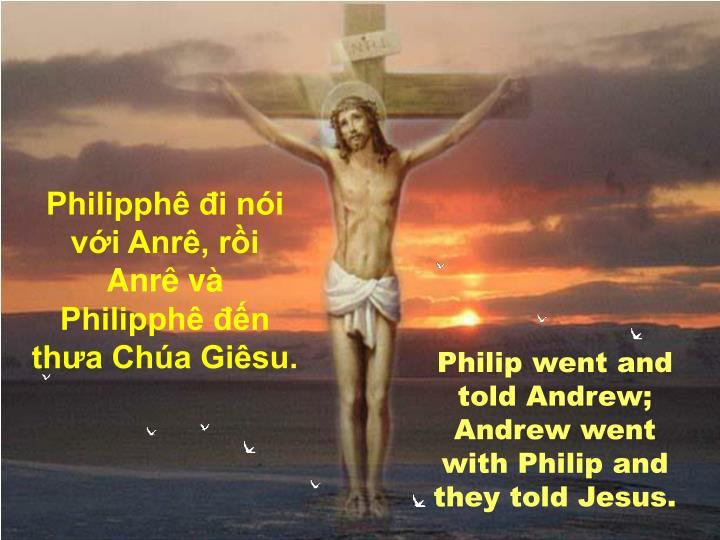 Philipphê đi nói với Anrê, rồi Anrê và Philipphê đến thưa Chúa Giêsu.