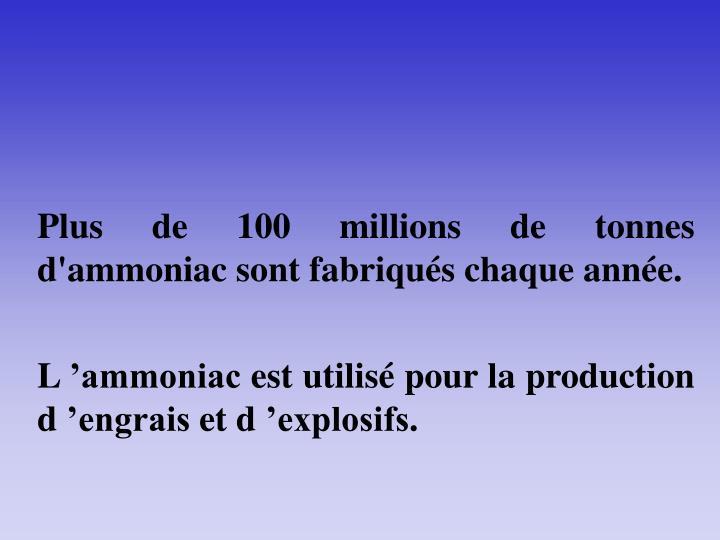 Plus de 100 millions de tonnes d'ammoniac sont fabriqués chaque année.
