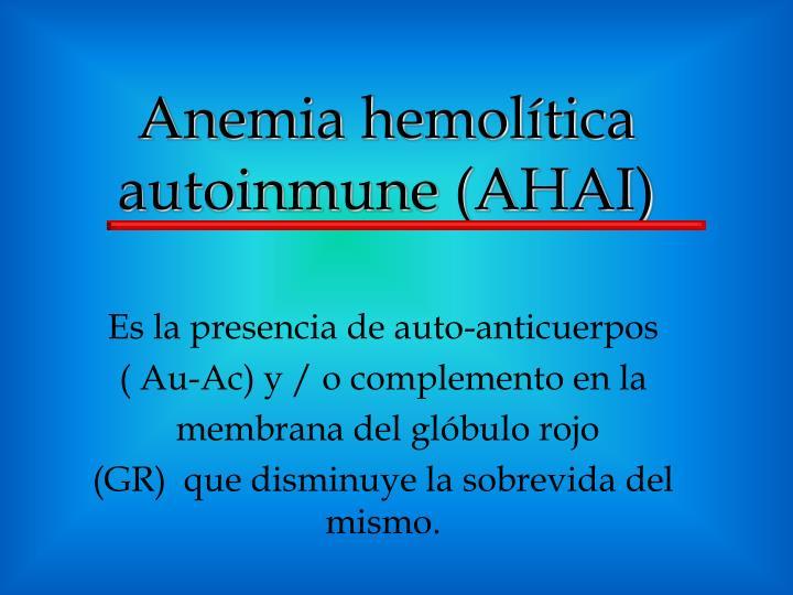 Anemia hemolítica autoinmune (AHAI)